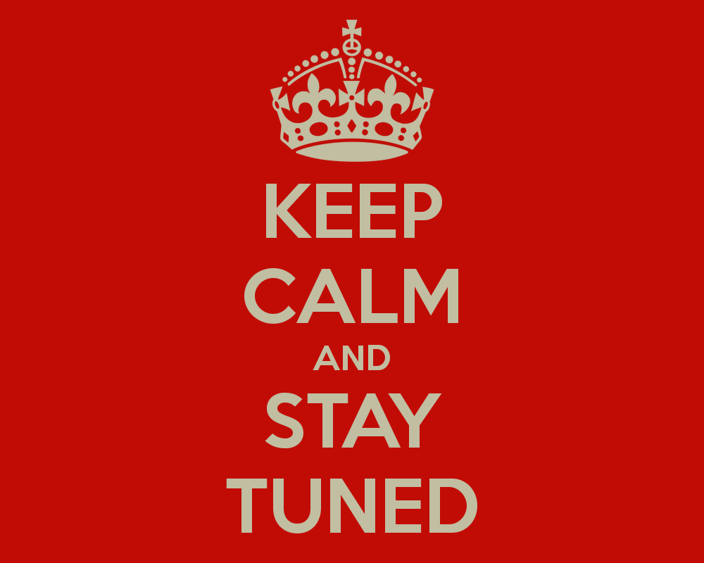 keep-calm-and-stay-tuned-265